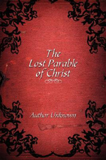 Lost Parable of Christ -  Author Unknown