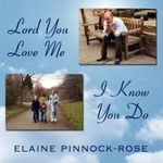 Lord You Love Me - I Know You Do - Elaine Pinnock-Rose
