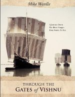 Through the Gates of Vishnu : A Journey Down the River Ganges from Source to Sea - Mike Wardle