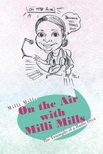 On the Air with MILLI Mills : The Triumphs of a Radio Diva - MILLI Mills
