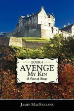 Avenge My Kin - Book 4 :  A Time of Kings - James MacFarlane