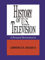 History of U.S. Television--A Personal Reminscence - Lawrence, H. Rogers II