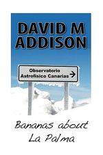 Bananas About La Palma - David M. Addison