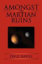 Amongst the Martian Ruins - Dale Bains