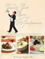 The Gourmet's Guide to Elegant Foodservice : From Delicious Recipes to Creative Presentation - MS George Rapitis