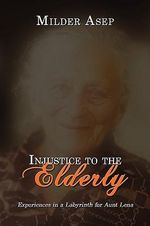 Injustice to the Elderly : Experiences in a Labyrinth for Aunt Lena - Milder Asep