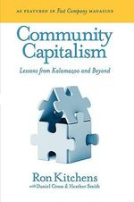 Community Capitalism :  Lessons from Kalamazoo and Beyond - Ron Kitchens