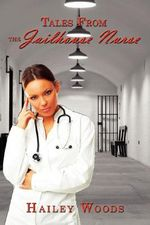 Tales from the Jailhouse Nurse - Hailey Woods