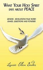 What Your Holy Spirit Says About PEACE :  Genesis - Revelations Plus Word Games, Questions and Ponders - Laurie Ellen Bader