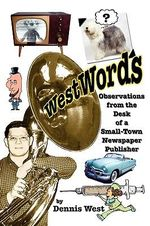 WestWords :  Observations from the Desk of a Small-Town Newspaper Publisher - Dennis West