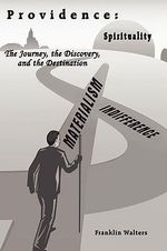 Providence :  The Journey, the Discovery, and the Destination: The Journey of Self Discovery and How What We Learn about Ourselves i - Franklin Walters