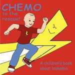 Chemo to the Rescue! : A Children's Book About Leukemia - Mary Brent