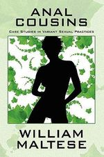 Anal Cousins : Case Studies in Variant Sexual Practices - William Maltese