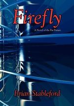 Firefly : A Novel of the Far Future - Brian Stableford