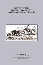 Sketch of the Mythology of the North American Indians - John Wesley Powell