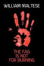 The Fag Is Not For Burning - William Maltese