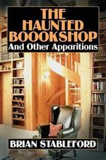 The Haunted Bookshop and Other Apparitions - Brian Stableford