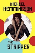 The Stripper : A Tale of Lust and Crime - Michael Hemmingson
