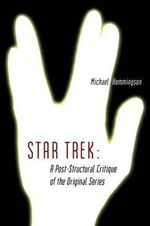 Star Trek : A Post-Structural Critique of the Original Series - Michael Hemmingson