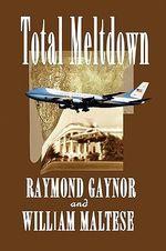 Total Meltdown : A Tripler and Clarke Adventure - Raymond Gaynor