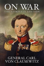 On War : The Complete Edition - General Carl Von Clausewitz
