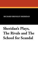 Sheridan's Plays, the Rivals and the School for Scandal - Richard Brinsley Sheridan
