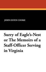 Surry of Eagle's-Nest or the Memoirs of a Staff-Officer Serving in Virginia - John Esten Cooke