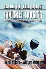 Back of the Boat Gourmet Cooking : Afloat--Pool-Side--Backyard - Bonnie Clark