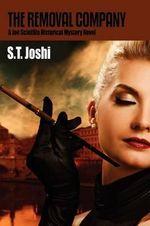 The Removal Company : A Joe Scintilla Historical Mystery Novel - S T Joshi