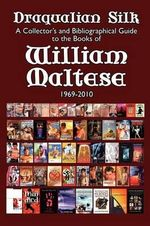 Draqualian Silk : A Collector's and Bibliographical Guide to the Books of William Maltese, 1969-2010 - William Maltese
