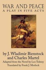 War and Peace : A Play in Five Acts - J Wladimir Bienstock
