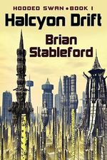 Halcyon Drift : Hooded Swan, Book One - Brian Stableford