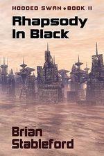 Rhapsody in Black : Hooded Swan, Book Two - Brian Stableford