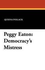 Peggy Eaton : Democracy's Mistress - Queena Pollack