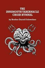 The Innsmouth Tabernacle Choir Hymnal - Brother Darrell Schweitzer