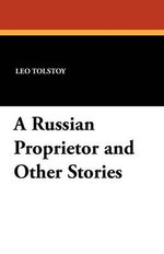 A Russian Proprietor and Other Stories - Count Leo Nikolayevich Tolstoy