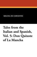 Tales from the Italian and Spanish : Don Quixote of La Mancha - Miguel de Cervantes Saavedra