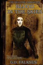 The Hellfire Chronicles : Blood in the Skies - G D Falksen
