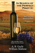 In Search of the Perfect Pinot G! Australia's Mornington Peninsula (William Maltese's Wine Taster's Diary #2) - A B Gayle