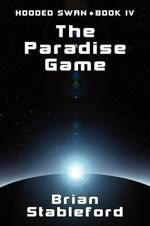 The Paradise Game : Hooded Swan, Book Four - Brian Stableford