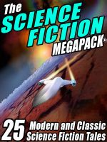 The Science Fiction Megapack : 25 Classic Science Fiction Stories - Robert Silverberg