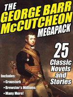 The George Barr McCutcheon Megapack : 25 Classic Novels and Stories - George Barr McCutcheon