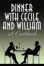 Dinner with Cecile and William : A Cookbook - Cecile Charles
