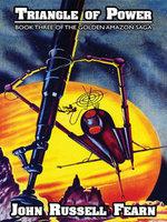 Triangle of Power : The Golden Amazon Saga, Book Three - John Russell Fearn