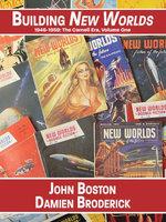 Building New Worlds, 1946-1959 : The Carnell Era, Volume One - John Boston