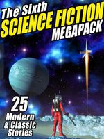 The Sixth Science Fiction Megapack : 25 Classic and Modern Science Fiction Stories - Arthur C. Clarke