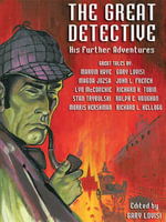 The Great Detective : His Further Adventures: A Sherlock Holmes Anthology