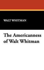 The Americanness of Walt Whitman - Walt Whitman