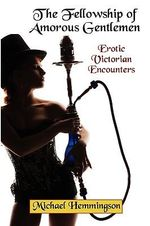 The Fellowship of Amorous Gentlemen : Erotic Victorian Encounters - Michael Hemmingson