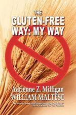 The Gluten-Free Way : My Way - Adrienne Z. Milligan